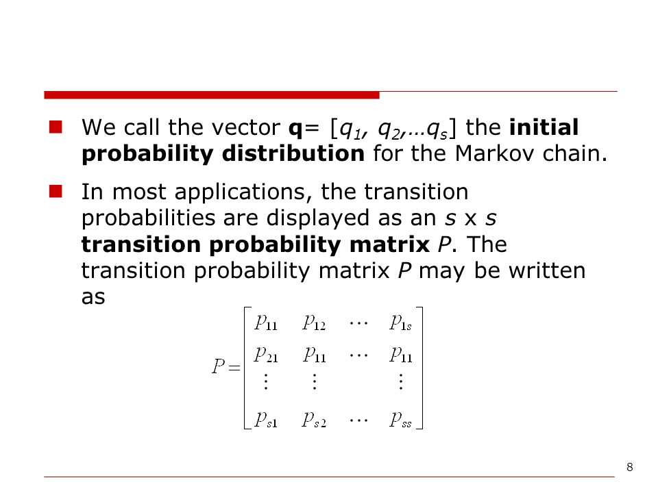 We call the vector q= [q1, q2,…qs] the initial probability distribution for the Markov chain.